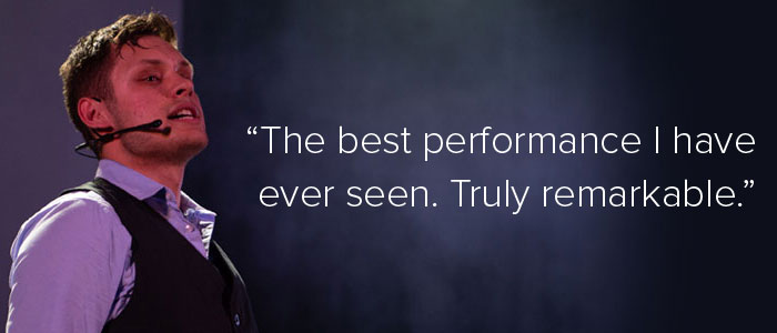 """The best performance I have ever seen. Truly remarkable."""